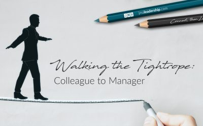 Walking the Tightrope: Colleague to Manager